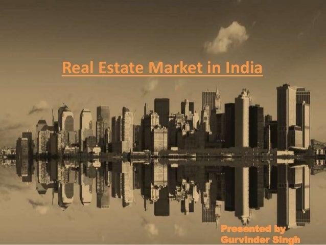 Real Estate Market in India Presented by Gurvinder Singh