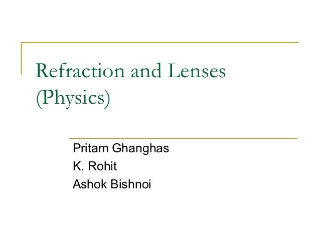 Refraction and Lenses(Physics)    Pritam Ghanghas    K. Rohit    Ashok Bishnoi