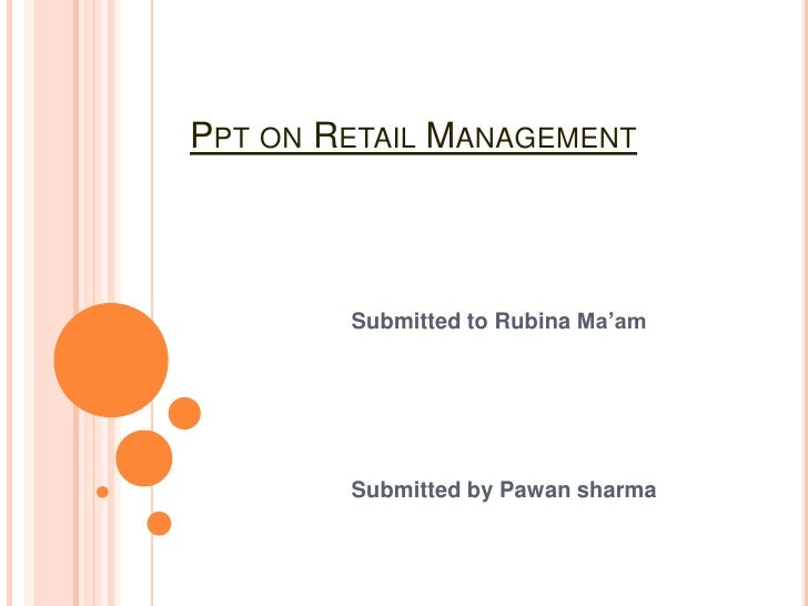 PPT ON RETAIL MANAGEMENT        Submitted to Rubina Ma'am        Submitted by Pawan sharma