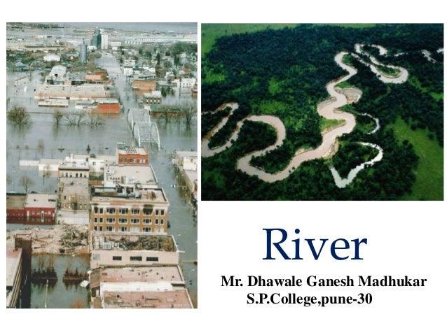 River Mr. Dhawale Ganesh Madhukar S.P.College,pune-30