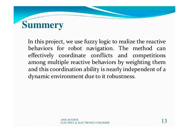 Summery In this project, we use fuzzy logic to realize the reactive behaviors for robot navigation. The method can effecti...