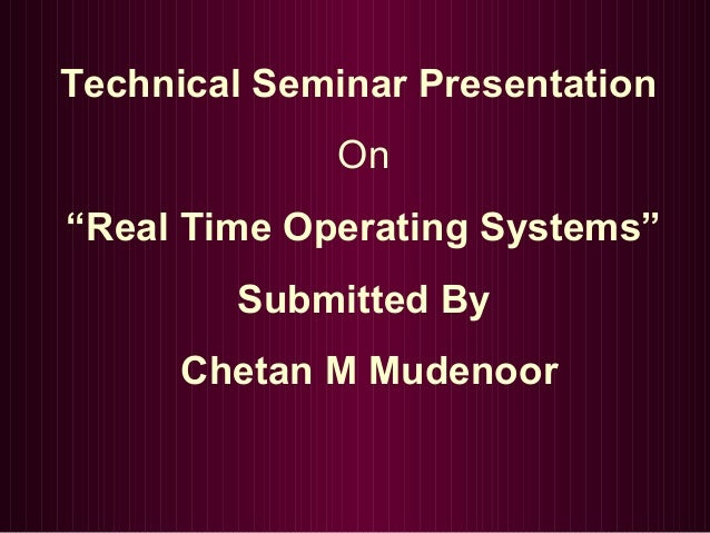 "Technical Seminar Presentation On ""Real Time Operating Systems"" Submitted By Chetan M Mudenoor"