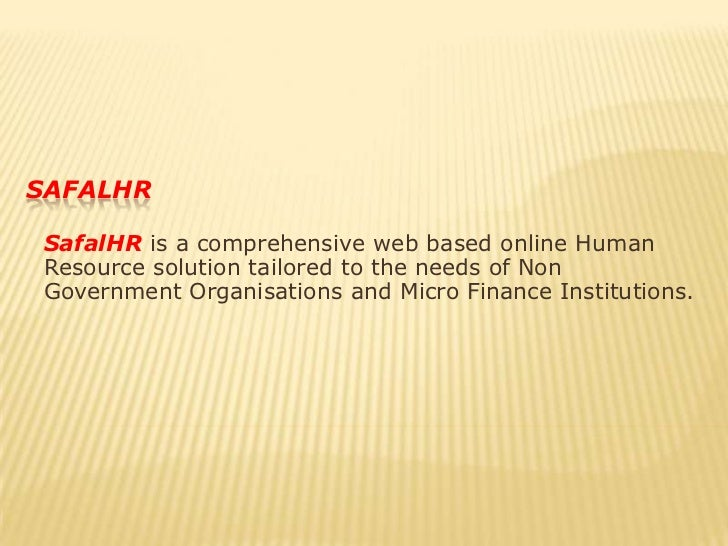 safalhr<br />SafalHR is a comprehensive web based online Human Resource solution tailored to the needs of Non Government O...
