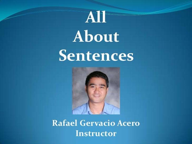 All   About SentencesRafael Gervacio Acero     Instructor