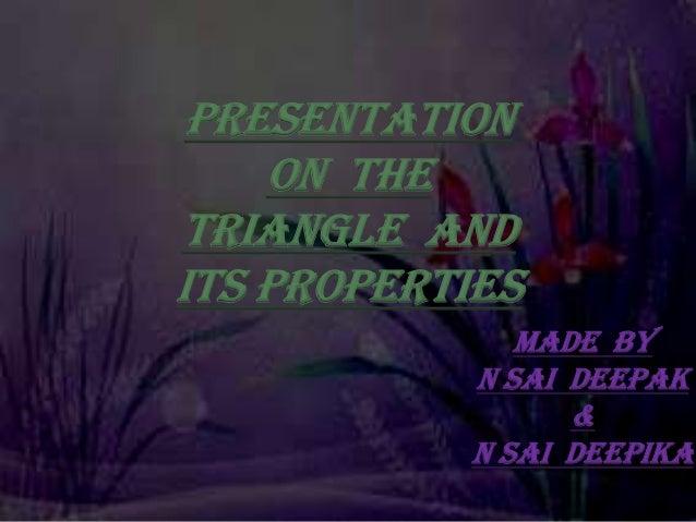 PRESENTATION ON THE TRIANGLE AND ITS PROPERTIES MADE BY N SAI DEEPAK & N sai deepika