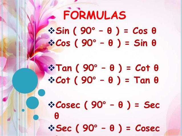 FORMULAS Sin ( 90° – θ ) = Cos θ Cos ( 90° – θ ) = Sin θ Tan ( 90° – θ ) = Cot θ Cot ( 90° – θ ) = Tan θ Cosec ( 90° ...
