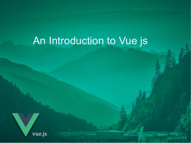 An Introduction to Vue js
