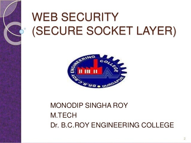 WEB SECURITY (SECURE SOCKET LAYER) MONODIP SINGHA ROY M.TECH Dr. B.C.ROY ENGINEERING COLLEGE 2