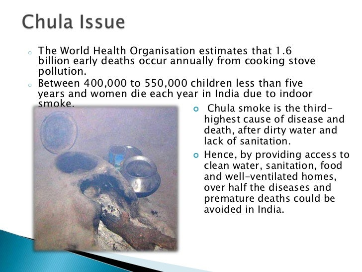 o   The World Health Organisation estimates that 1.6    billion early deaths occur annually from cooking stove    pollutio...