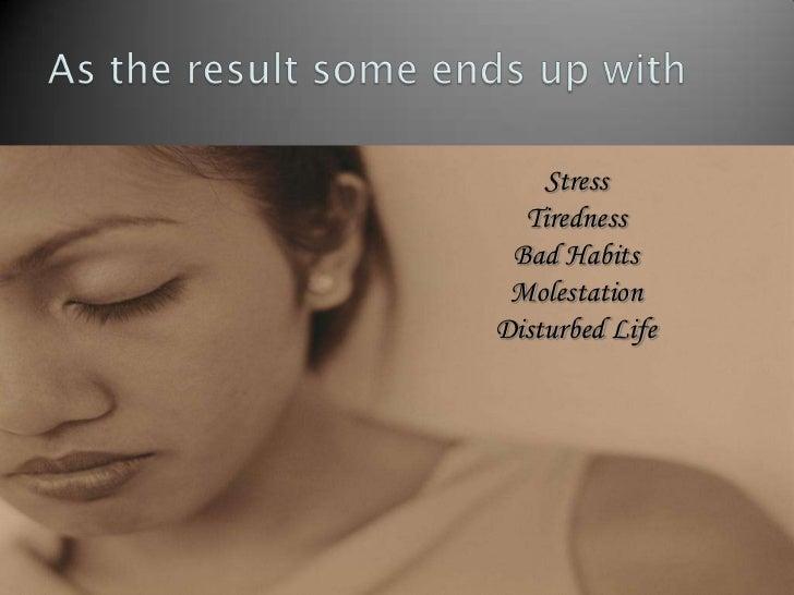 Stress  Tiredness Bad Habits MolestationDisturbed Life