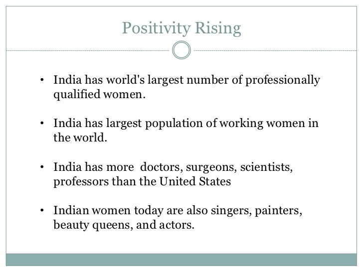 Positivity Rising• India has worlds largest number of professionally  qualified women.• India has largest population of wo...