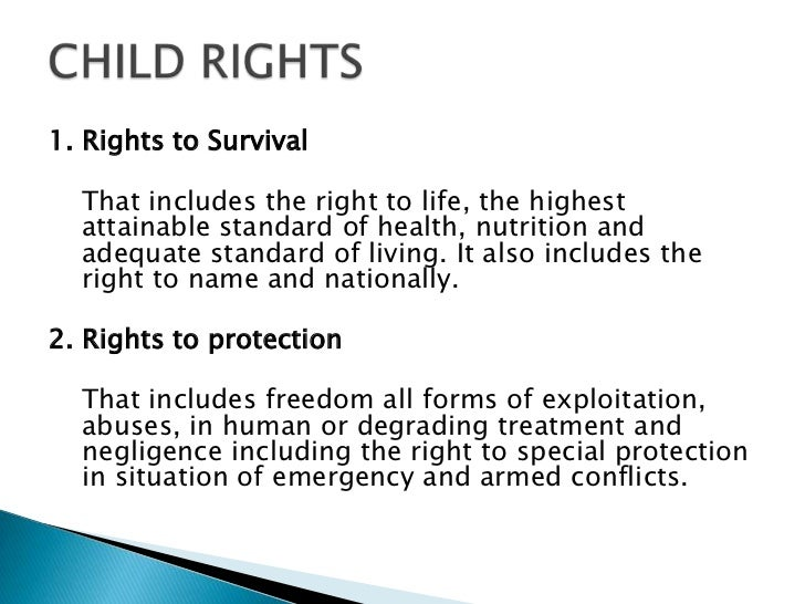CHILD RIGHTS [contd…]3. Rights to Development  That consists of the rights to education, support for  early childhood, dev...