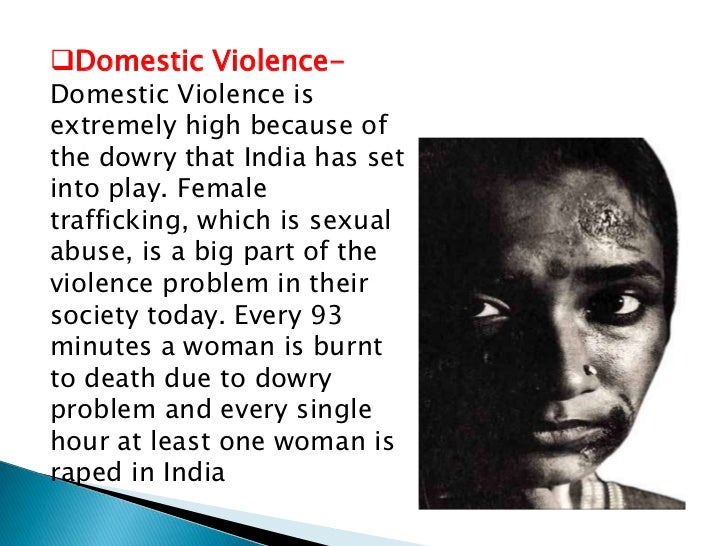 Domestic Violence-Domestic Violence isextremely high because ofthe dowry that India has setinto play. Femaletrafficking, ...
