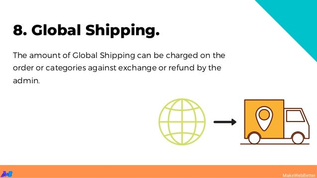 8. Global Shipping. MakeWebBetter The amount of Global Shipping can be charged on the order or categories against exchange...