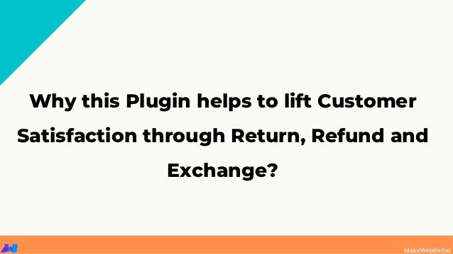Why this Plugin helps to lift Customer Satisfaction through Return, Refund and Exchange? MakeWebBetter