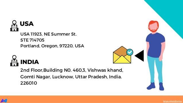 2nd Floor,Building N0. 460,3, Vishwas khand, Gomti Nagar, Lucknow, Uttar Pradesh, India. 226010 USA 11923, NE Summer St. S...