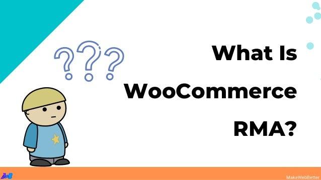 What Is WooCommerce RMA? MakeWebBetter