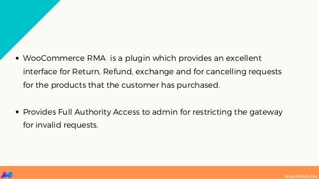 WooCommerce RMA is a plugin which provides an excellent interface for Return, Refund, exchange and for cancelling requests...