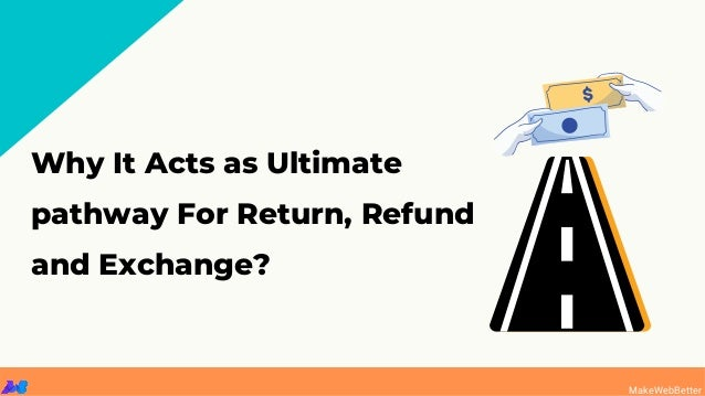 MakeWebBetter Why It Acts as Ultimate pathway For Return, Refund and Exchange?