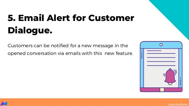 Customers can be notified for a new message in the opened conversation via emails with this new feature. 5. Email Alert fo...