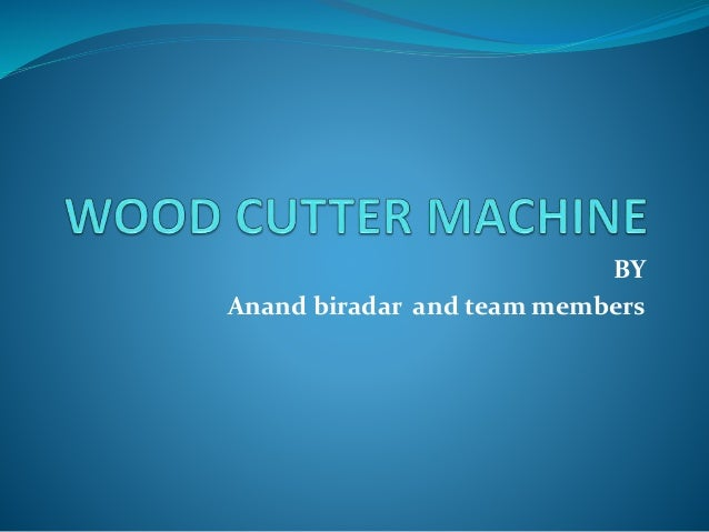 Ppt On Wood Cutter Machine