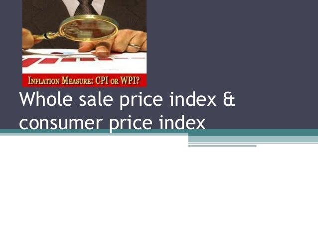 Whole sale price index & consumer price index