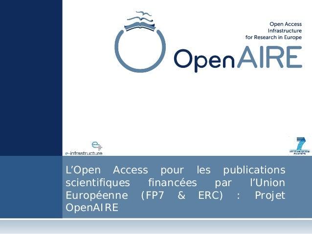 L'Open Access pour les publications scientifiques financées par l'Union Européenne (FP7 & ERC) : Projet OpenAIRE