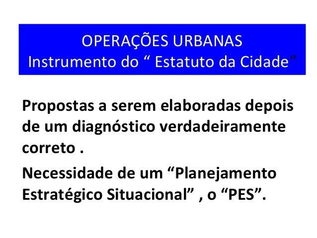 """OPERAÇÕES URBANAS Instrumento do """" Estatuto da Cidade"""" Propostas a serem elaboradas depois de um diagnóstico verdadeiramen..."""