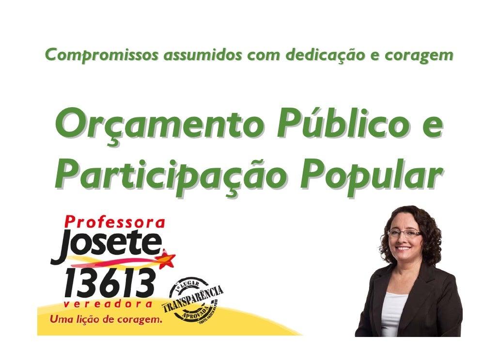Compromissos assumidos com dedicação e coragem Orçamento Público e Participação Popular