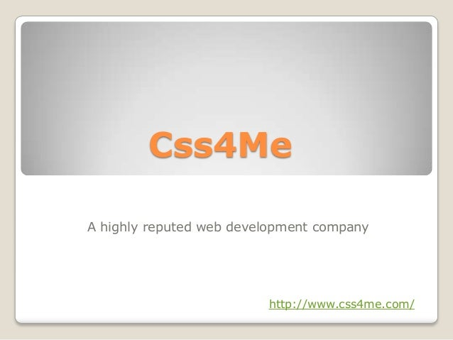 Css4MeA highly reputed web development companyhttp://www.css4me.com/