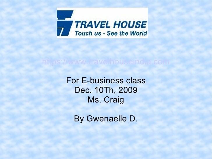 https://www.travelhouseindia.com For E-business class Dec. 10Th, 2009 Ms. Craig By Gwenaelle D.