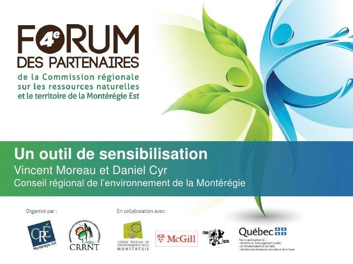 Un outil de sensibilisationVincent Moreau et Daniel CyrConseil régional de l'environnement de la Montérégie