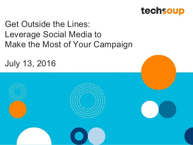 Get Outside the Lines: Leverage Social Media to Make the Most of Your Campaign July 13, 2016