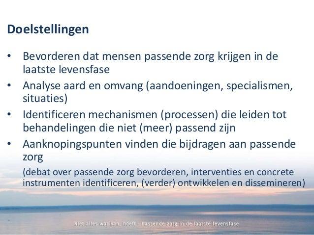 Uitgangspunten Maken van de meest passende keuze door, voor en samen met de patiënt aan het eind van het leven Het gaat ní...