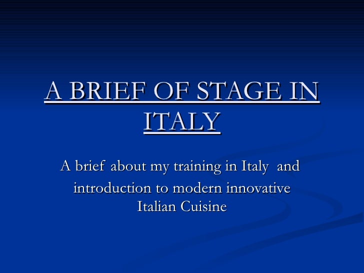 A BRIEF OF STAGE IN ITALY A brief about my training in Italy  and  introduction to modern innovative Italian Cuisine
