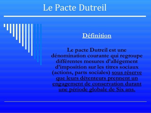 Le Pacte Dutreil Définition Le pacte Dutreil est une dénomination courante qui regroupe différentes mesures d'allégement d...