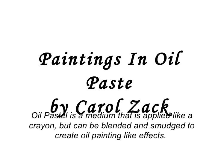 Paintings In Oil Paste by Carol Zack Oil Pastel is a medium that is applied like a crayon, but can be blended and smudged ...