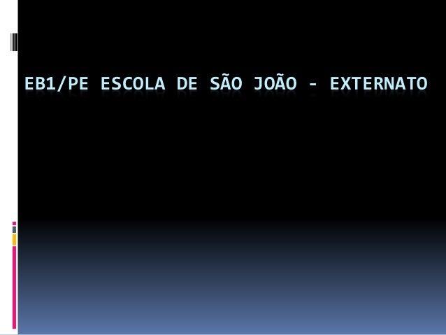 EB1/PE ESCOLA DE SÃO JOÃO - EXTERNATO