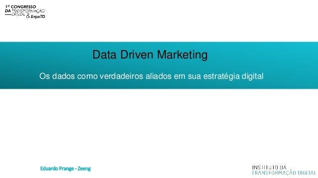 Data Driven Marketing Os dados como verdadeiros aliados em sua estratégia digital Eduardo Prange - Zeeng