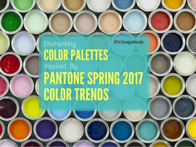Enchanting Color Palettes Inspired by Pantone Spring 2017 Color Trends