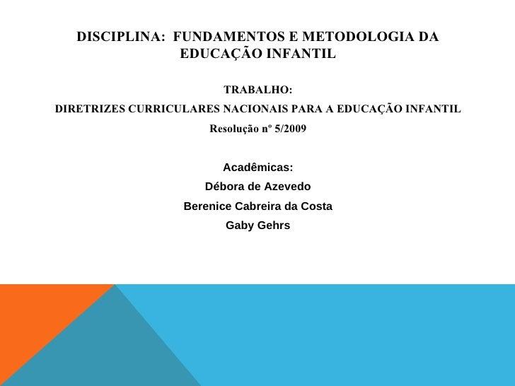 DISCIPLINA: FUNDAMENTOS E METODOLOGIA DA                EDUCAÇÃO INFANTIL                        TRABALHO:DIRETRIZES CURRI...