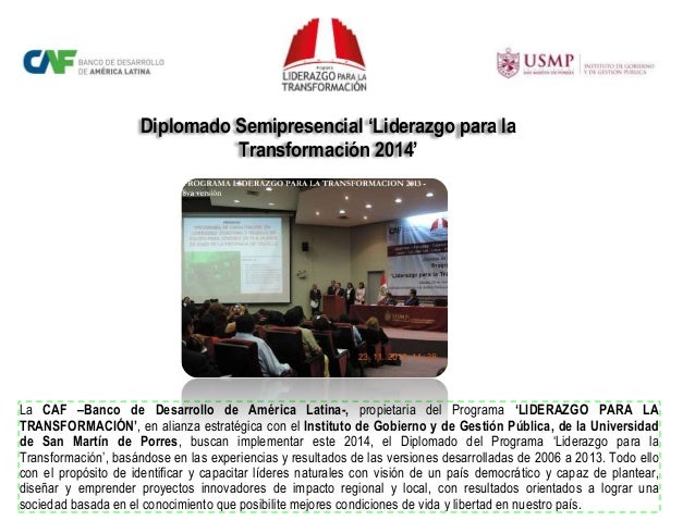 Diplomado Semipresencial 'Liderazgo para la Transformación 2014' La CAF –Banco de Desarrollo de América Latina-, propietar...