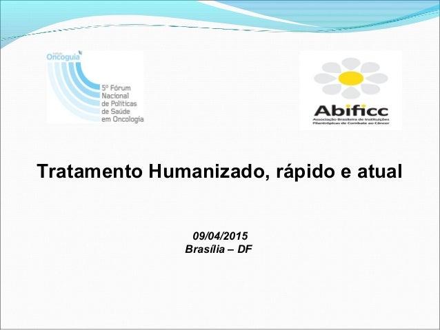 Tratamento Humanizado, rápido e atual 09/04/2015 Brasília – DF