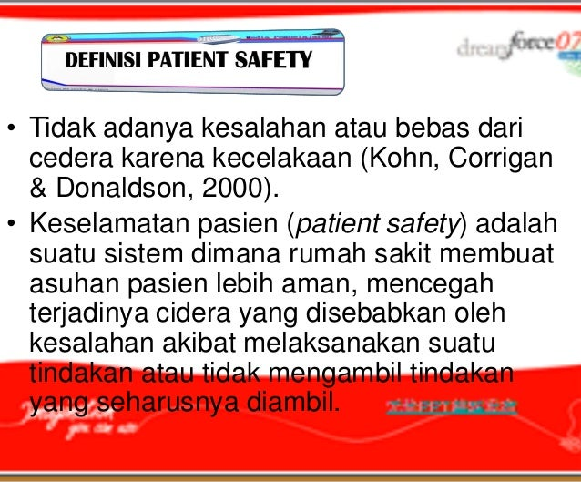 • Tidak adanya kesalahan atau bebas dari  cedera karena kecelakaan (Kohn, Corrigan  & Donaldson, 2000).• Keselamatan pasie...