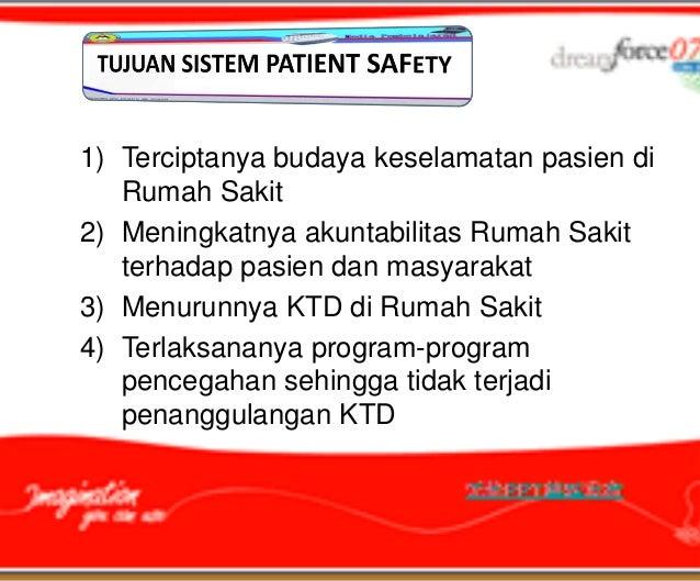 1) Terciptanya budaya keselamatan pasien di   Rumah Sakit2) Meningkatnya akuntabilitas Rumah Sakit   terhadap pasien dan m...