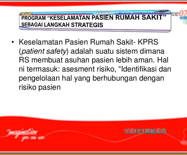 • Keselamatan Pasien Rumah Sakit- KPRS  (patient safety) adalah suatu sistem dimana  RS membuat asuhan pasien lebih aman. ...
