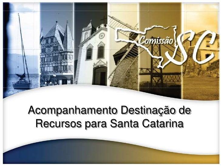 Acompanhamento Destinação de Recursos para Santa Catarina<br />