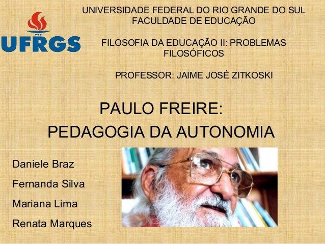 UNIVERSIDADE FEDERAL DO RIO GRANDE DO SULFACULDADE DE EDUCAÇÃOFILOSOFIA DA EDUCAÇÃO II: PROBLEMASFILOSÓFICOSPROFESSOR: JAI...