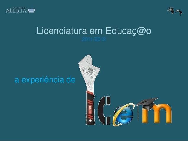 2011/2012 Licenciatura em Educaç@o a experiência de