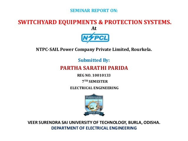 SEMINAR REPORT ON:  SWITCHYARD EQUIPMENTS & PROTECTION SYSTEMS. At  NTPC-SAIL Power Company Private Limited, Rourkela.  Su...
